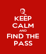 KEEP CALM AND FIND THE PASS - Personalised Poster A4 size