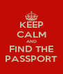 KEEP CALM AND FIND THE PASSPORT - Personalised Poster A4 size