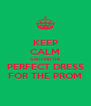 KEEP CALM AND FIND THE PERFECT DRESS FOR THE PROM - Personalised Poster A4 size