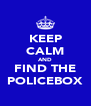 KEEP CALM AND FIND THE POLICEBOX - Personalised Poster A4 size