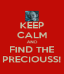 KEEP CALM AND FIND THE PRECIOUSS! - Personalised Poster A4 size