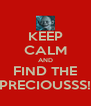 KEEP CALM AND FIND THE PRECIOUSSS! - Personalised Poster A4 size