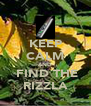 KEEP CALM AND  FIND THE RIZZLA - Personalised Poster A4 size