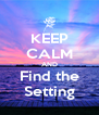 KEEP CALM AND Find the Setting - Personalised Poster A4 size