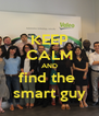 KEEP CALM AND find the  smart guy - Personalised Poster A4 size