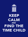 KEEP CALM AND FIND THE TIME CHILD - Personalised Poster A4 size