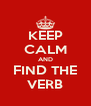 KEEP CALM AND FIND THE VERB - Personalised Poster A4 size
