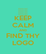 KEEP CALM AND FIND THY LOGO - Personalised Poster A4 size