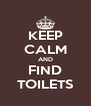 KEEP CALM AND FIND TOILETS - Personalised Poster A4 size