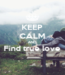 KEEP CALM AND Find true love  - Personalised Poster A4 size