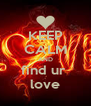 KEEP CALM AND find ur  love - Personalised Poster A4 size