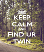 KEEP CALM AND FIND UR TWIN - Personalised Poster A4 size