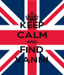 KEEP CALM AND FIND VANNI - Personalised Poster A4 size