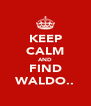 KEEP CALM AND FIND WALDO.. - Personalised Poster A4 size