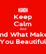 Keep Calm And Find What Makes You Beautiful - Personalised Poster A4 size