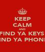 KEEP CALM AND FIND YA KEYS  FIND YA PHONE  - Personalised Poster A4 size