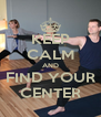 KEEP CALM AND FIND YOUR CENTER - Personalised Poster A4 size