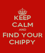 KEEP CALM AND FIND YOUR CHIPPY - Personalised Poster A4 size