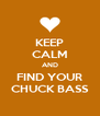 KEEP CALM AND FIND YOUR CHUCK BASS - Personalised Poster A4 size
