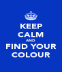 KEEP CALM AND FIND YOUR COLOUR - Personalised Poster A4 size