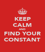 KEEP CALM AND FIND YOUR CONSTANT - Personalised Poster A4 size