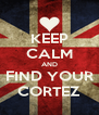 KEEP CALM AND FIND YOUR CORTEZ - Personalised Poster A4 size