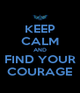 KEEP CALM AND FIND YOUR COURAGE - Personalised Poster A4 size