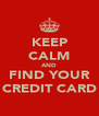 KEEP CALM AND FIND YOUR CREDIT CARD - Personalised Poster A4 size