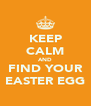KEEP CALM AND FIND YOUR EASTER EGG - Personalised Poster A4 size