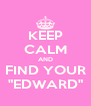"KEEP CALM AND FIND YOUR ""EDWARD"" - Personalised Poster A4 size"