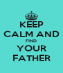 KEEP CALM AND FIND YOUR FATHER - Personalised Poster A4 size