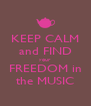 KEEP CALM and FIND your FREEDOM in the MUSIC - Personalised Poster A4 size