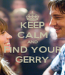 KEEP CALM AND FIND YOUR GERRY - Personalised Poster A4 size
