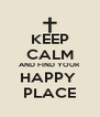 KEEP CALM AND FIND YOUR HAPPY  PLACE - Personalised Poster A4 size