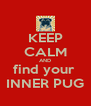 KEEP CALM AND find your  INNER PUG - Personalised Poster A4 size