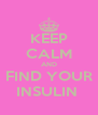 KEEP CALM AND FIND YOUR INSULIN  - Personalised Poster A4 size