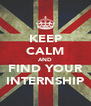 KEEP CALM AND FIND YOUR INTERNSHIP - Personalised Poster A4 size