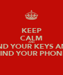 KEEP CALM AND FIND YOUR KEYS AND FIND YOUR PHONE - Personalised Poster A4 size