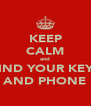 KEEP CALM and FIND YOUR KEYS AND PHONE - Personalised Poster A4 size