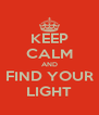 KEEP CALM AND FIND YOUR LIGHT - Personalised Poster A4 size