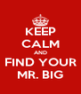 KEEP CALM AND FIND YOUR MR. BIG - Personalised Poster A4 size