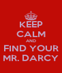 KEEP CALM AND FIND YOUR MR. DARCY - Personalised Poster A4 size