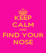 KEEP CALM AND FIND YOUR NOSE - Personalised Poster A4 size