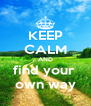 KEEP CALM AND find your  own way - Personalised Poster A4 size