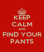 KEEP CALM AND FIND YOUR PANTS - Personalised Poster A4 size