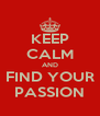 KEEP CALM AND FIND YOUR PASSION - Personalised Poster A4 size