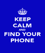 KEEP CALM AND FIND YOUR PHONE - Personalised Poster A4 size