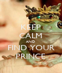 KEEP CALM AND FIND YOUR PRINCE - Personalised Poster A4 size