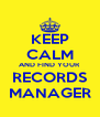 KEEP CALM AND FIND YOUR RECORDS MANAGER - Personalised Poster A4 size