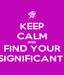 KEEP CALM AND FIND YOUR SIGNIFICANT  - Personalised Poster A4 size